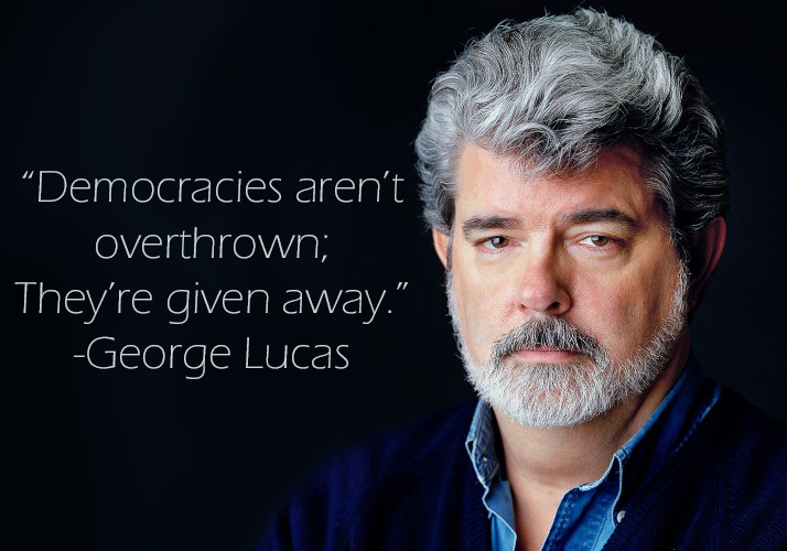 """Democracies aren't overthrown; they're given away."" -George Lucas [714×500]"