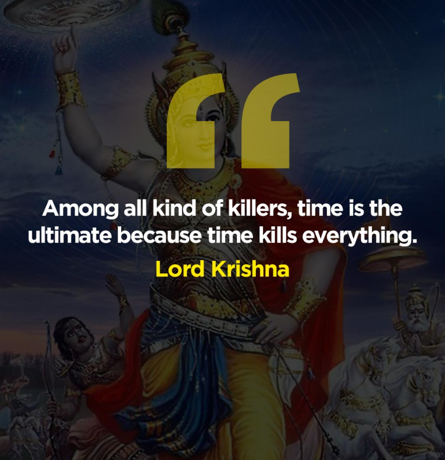 """Among all kind of killers, Time is the ultimate, because Time kills everything."" – Shri Krishna [870X899]"