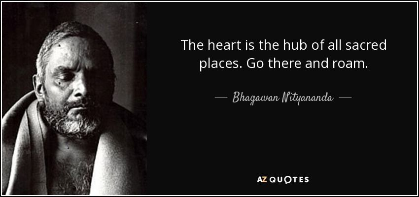 """The heart is the hub of all sacred places. Go there and roam."" – Bhagawan Nityananda [850X400]"