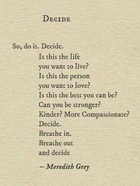 So, do it. Decide. Is this the life you want to live? -Meredith Grey [490×653]