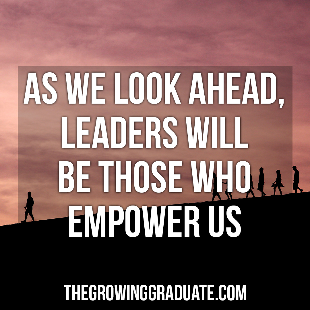 [Image] As we look ahead, leaders will be those who empower us