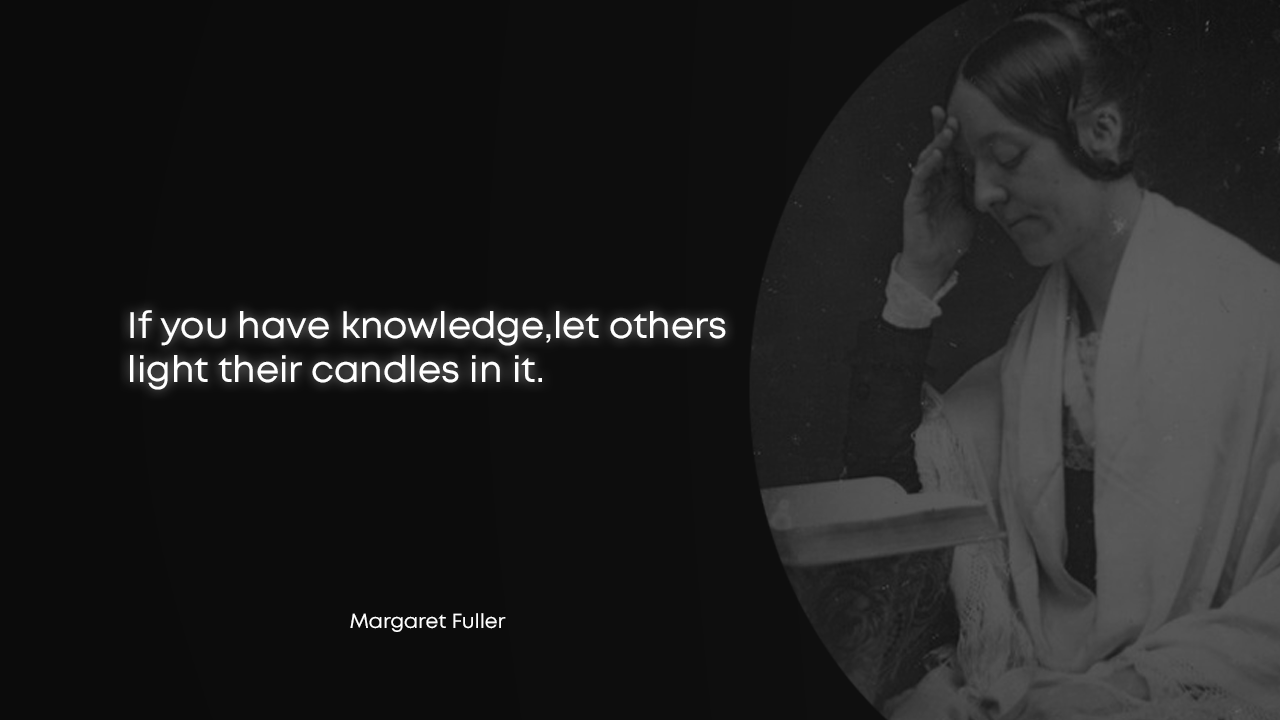 """If you have knowledge,let others light their candles in it. "" – Margaret Fuller – [1280×720]"