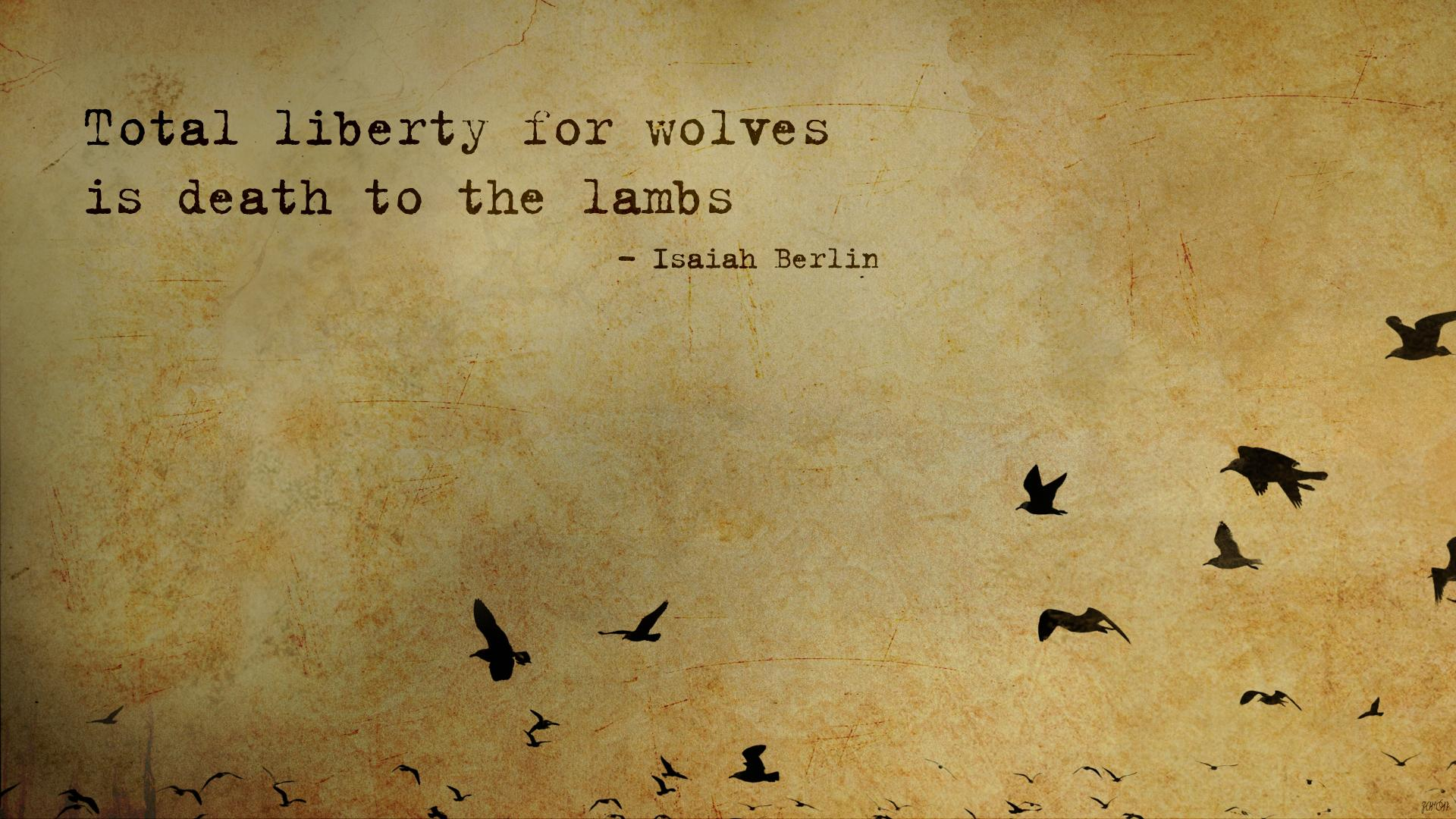 """Total liberty for wolves…"" – Isaiah Berlin [2560×1440]"