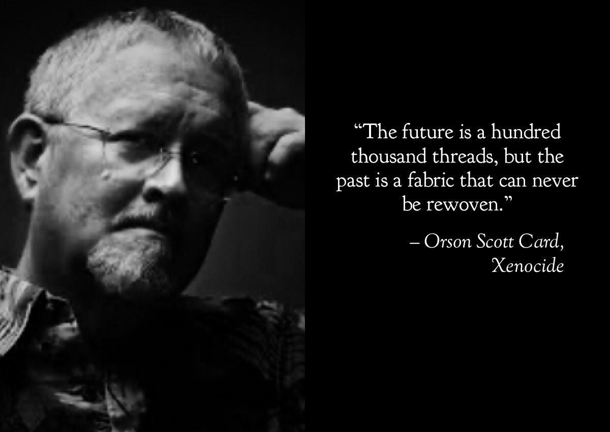 """The future is a hundred thousand threads, but the past is a fabric that can never be rewoven."" Orson Scott Card, Xenocide [1200×850]"