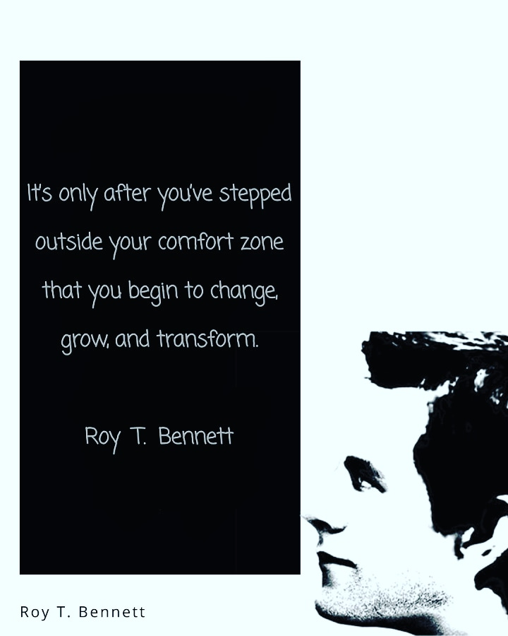W5 omy afier you've s'repped ouTSXde your comfor'r zone Tha'r you begin To change. grow. and Transform Roy T. Benne'r'r Roy T. Bennett https://inspirational.ly