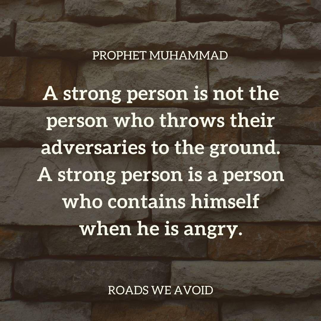 A strong person is not the person who throws their adversaries to the ground. A strong person is a person who contains himself when he is angry. -Muhammad [1080×1080]