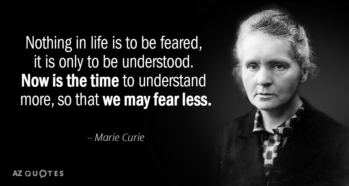 """Nothing in life is to be feared, it is only to be understood. Now is the time to understand more, so that we may fear less."" – Marie Curie [1200*640]"