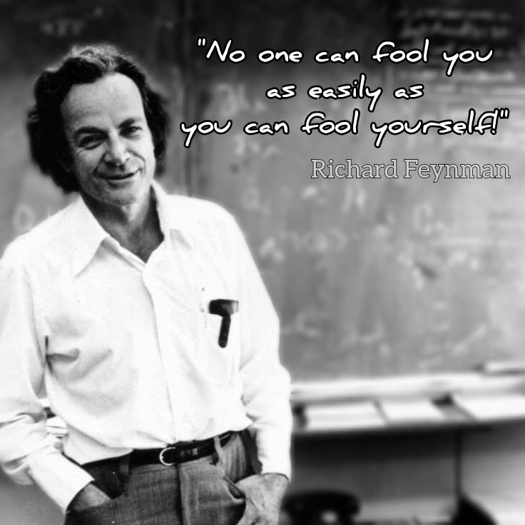 "Indeed (?) ""No one can fool you as easily as you can fool yourself"" Richard Feynman [736×736]"
