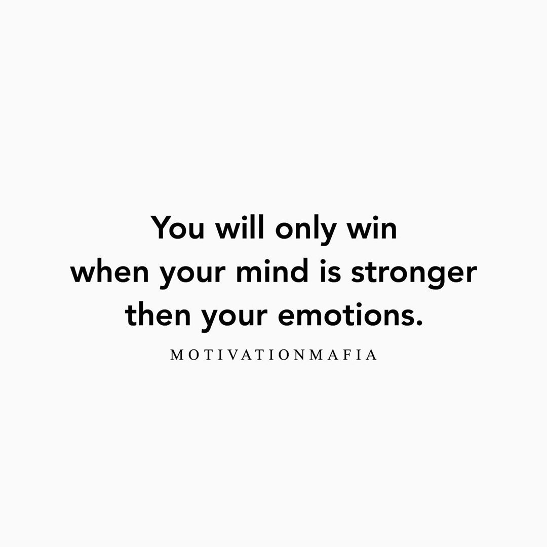 [IMAGE] You have to be willing to control how you react to things and now allow your emotions to get the best of you. Emotions are meant to come and go but if you let them control you, you'll never have full mastery and you need that in order to succeed!