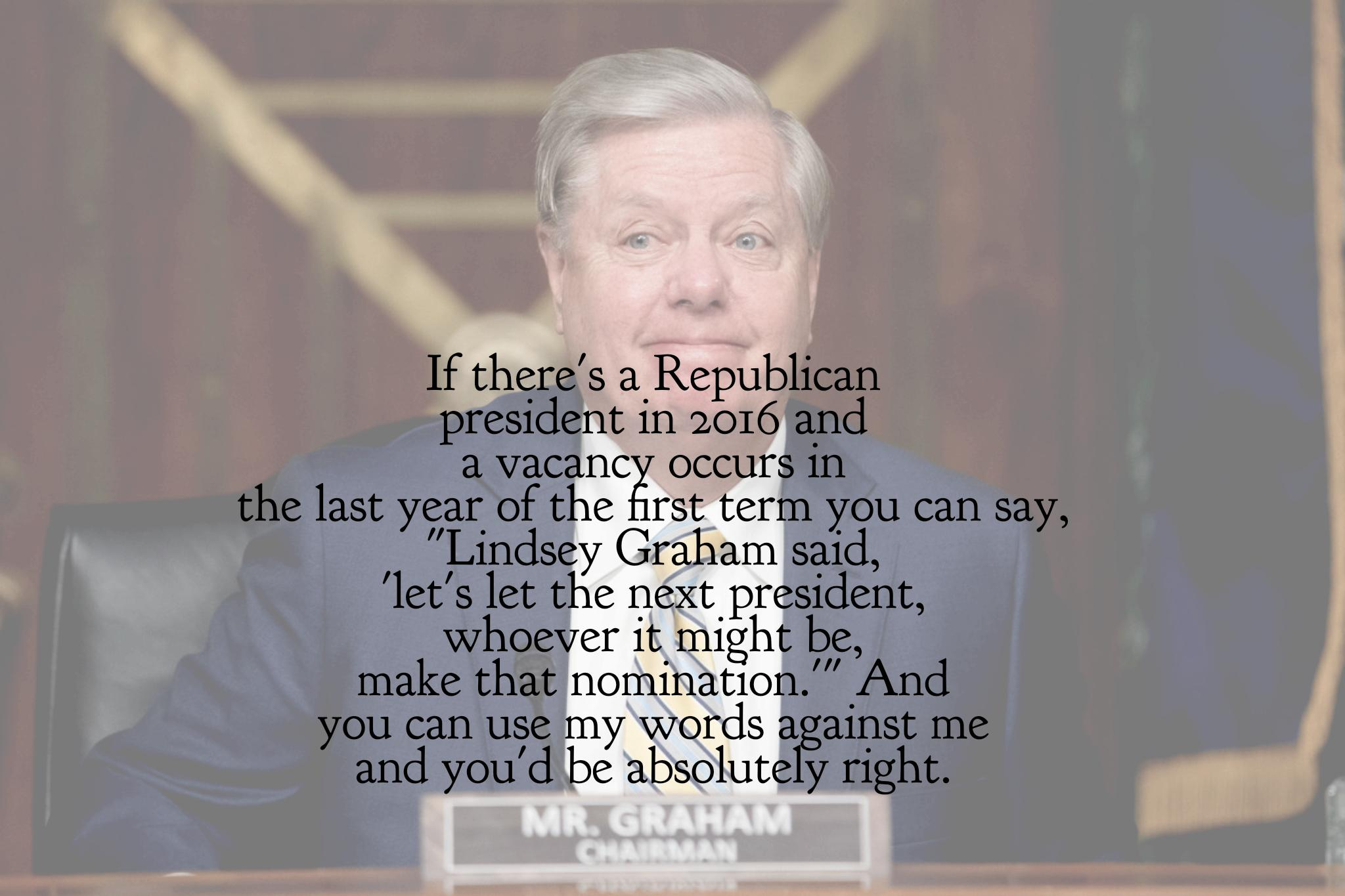 """If there's a Republican president in 2016 and a vacancy occurs in the last year of the first term…"" -Lindsey Graham [2048×1365]"