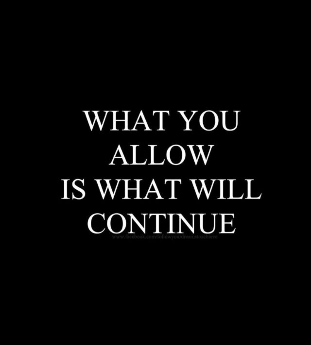 """What you allow is what will continue"" [1080X1199]"