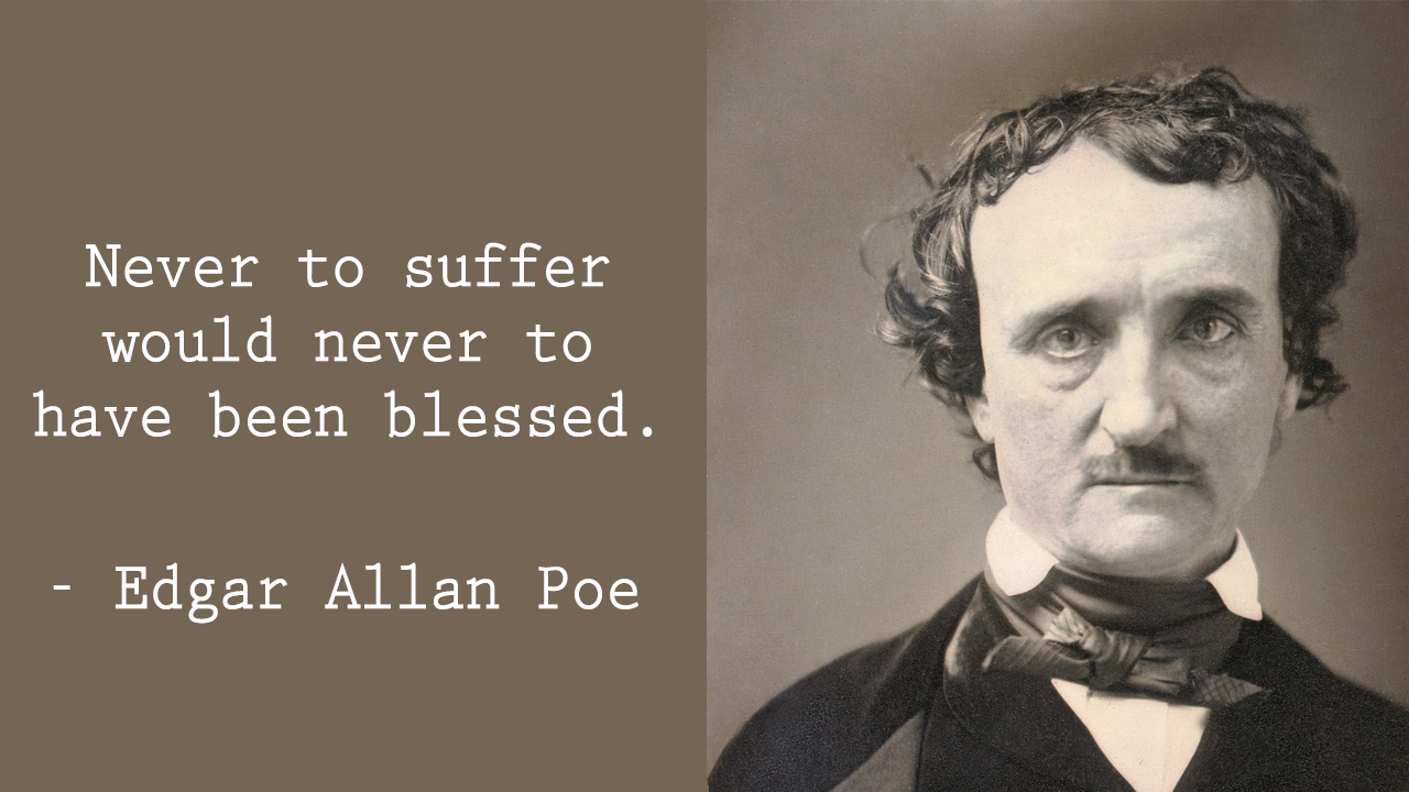 """Never to suffer would never to have been blessed."" – Edgar Allan Poe [1280 x 720]"