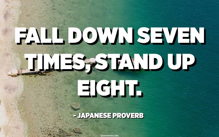 Fall down seven times , stand up eight . ~ Japanese Proverb (701×438)