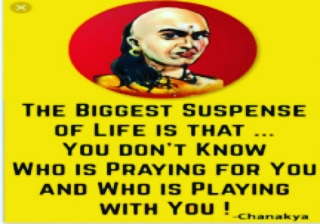 THE BIGGEST SUSPENSE OF LIFE IS THAT…. YOU DON'T KNOW WHO IS PRAYING FOR YOU AND WHO IS PLAYING WITH YOU – Chanakya [320×224]