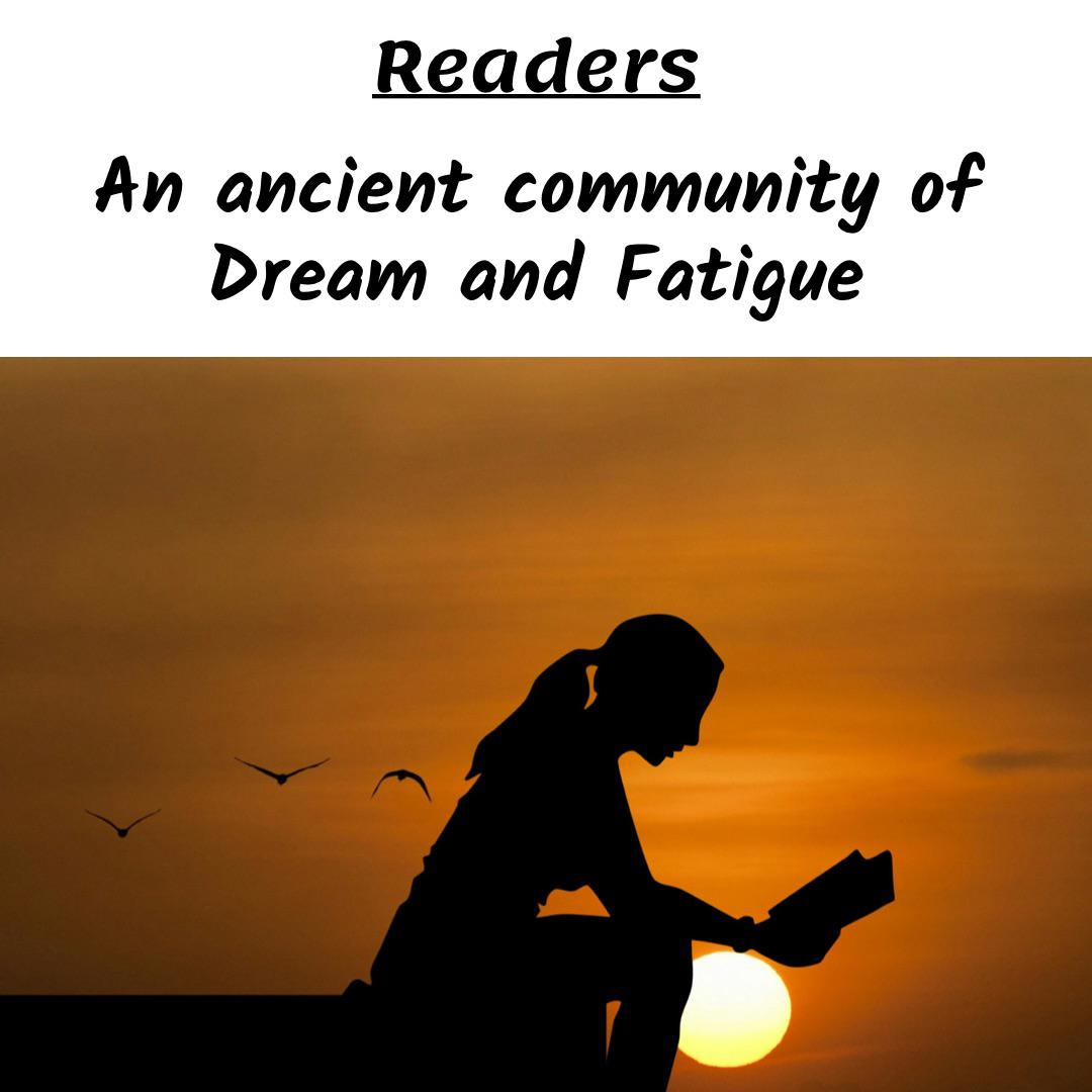 """Who are Readers? They are an ""ancient community held together by Dreams and Fatigue"""". – Albert Camus (The Guest (modified)) [1080 x 1080]"