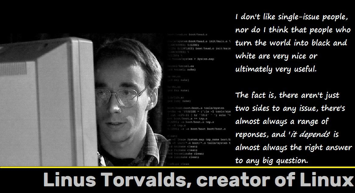 "Linus Torvalds: ""I don't like single-issue people, nor do I think that people who turn the world into black and white are very nice or ultimately very useful…"" [1166 x 635]"