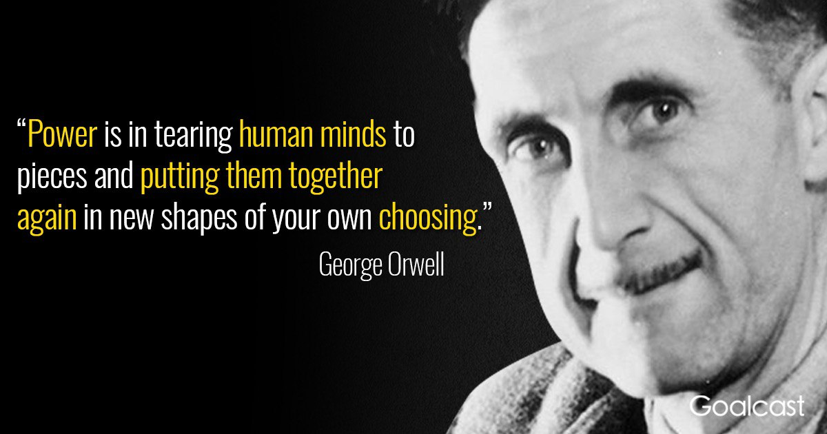 Power is in tearing human minds to pieces and putting them together again in new shapes of your own choosing. -George Orwell [1200×630] One of my fav and very powerful quote from Orwell. How and why words are so manipulatable and powerful…