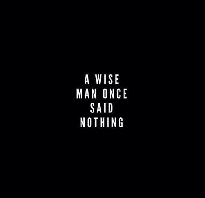 """A wise man once said nothing"" -Tanya Masse [662 x 639]"