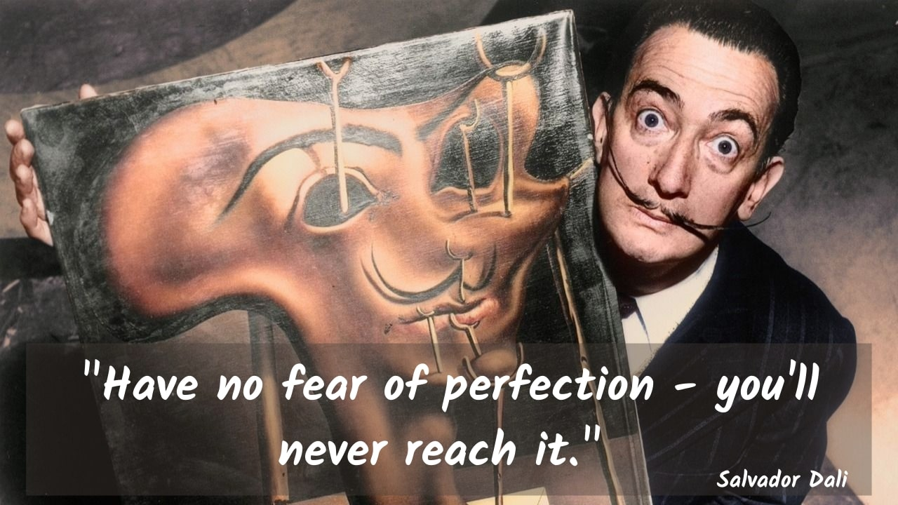 """Have no fear of perfection – you'll never reach it."" – Salvador Dali – [1280×720]"