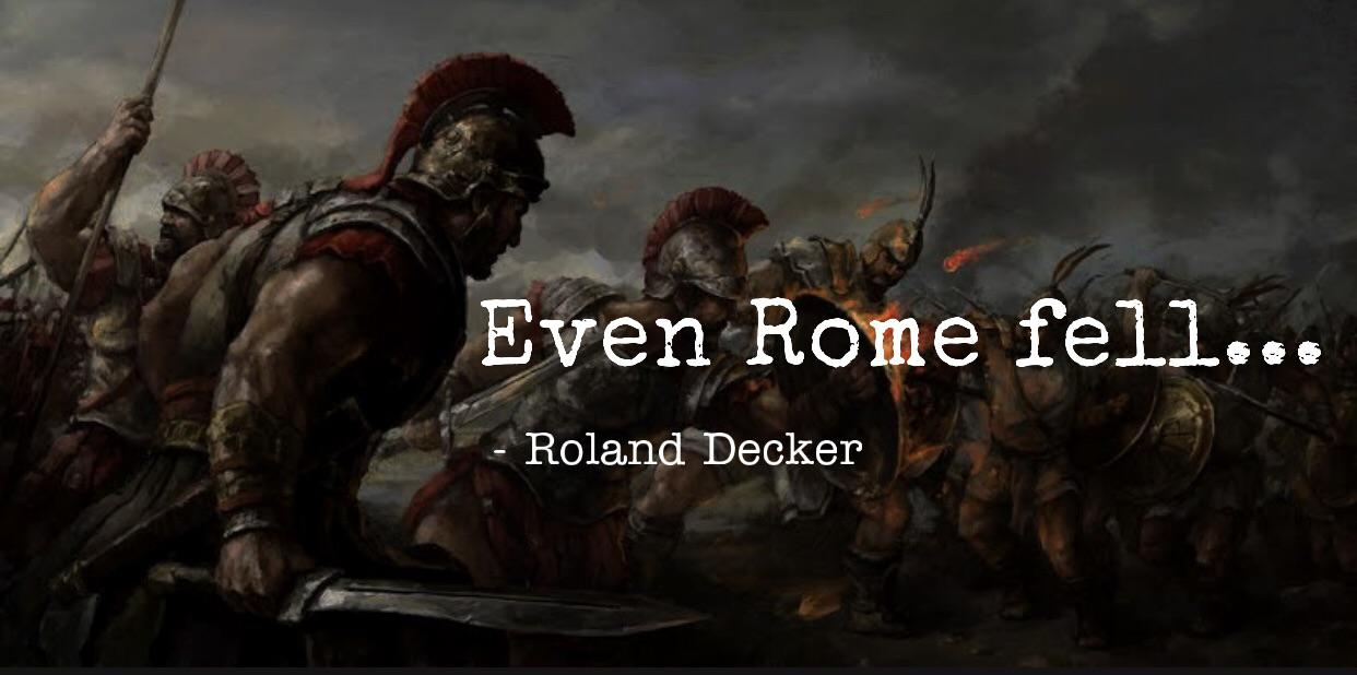 """Even Rome fell…"" – Roland Decker [1242×618]"