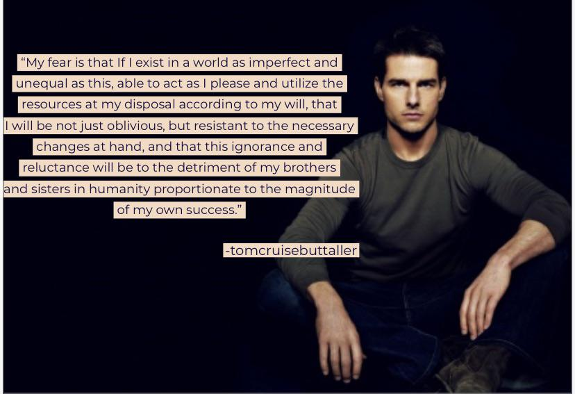"""My fear is that If I exist in a world as imperfect and unequal as this…"" -tomcruisebuttaller [828×567][OC]"