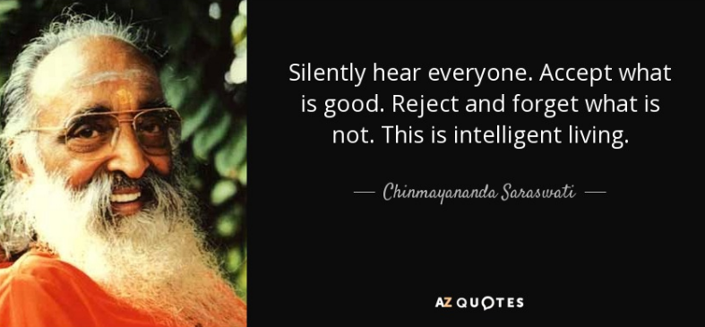 """Silently hear everyone. Accept what is good. Reject and forget what is not. That is intelligent living."" – Priest Chinmayananda Saraswati [787X365]"