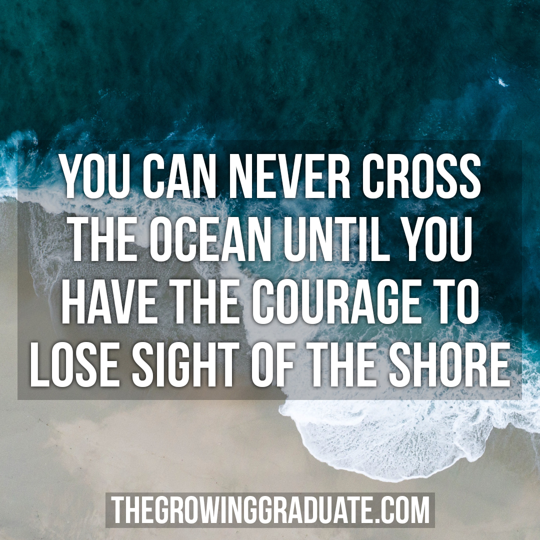 [Image] You can never cross the ocean until you have the courage to lose sight of the shore