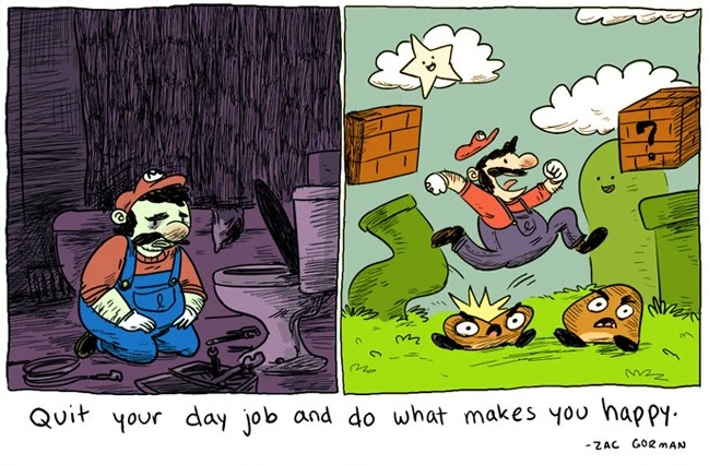 [Image] Quit your day job and do what makes you happy