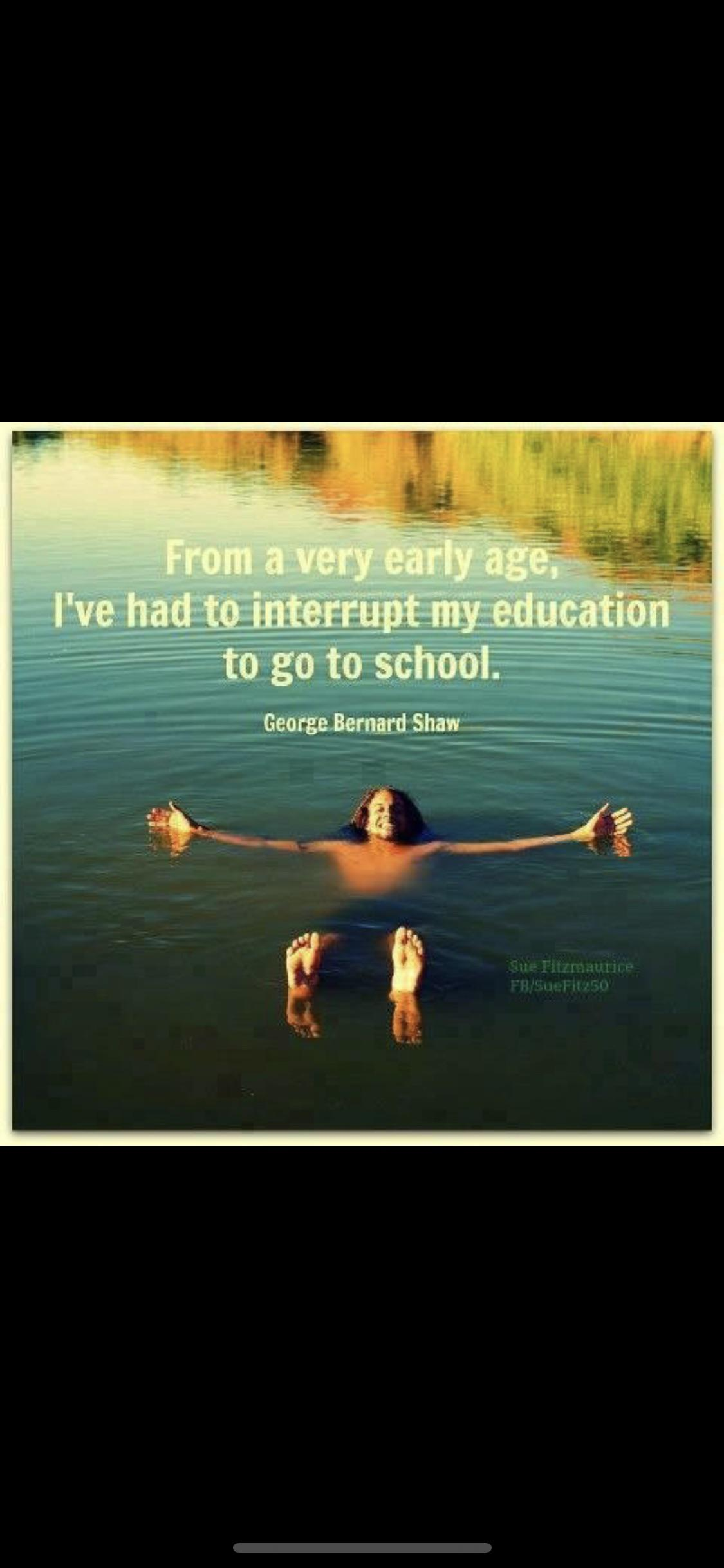 """From a very early age, I've had to interrupt my education to go to school"" – George Bernard Shaw [480 x 480]"