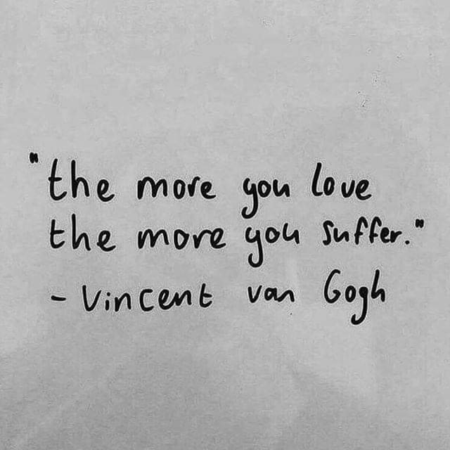 """The more you love, The more you suffer"" -Van Gogh (640×640)"