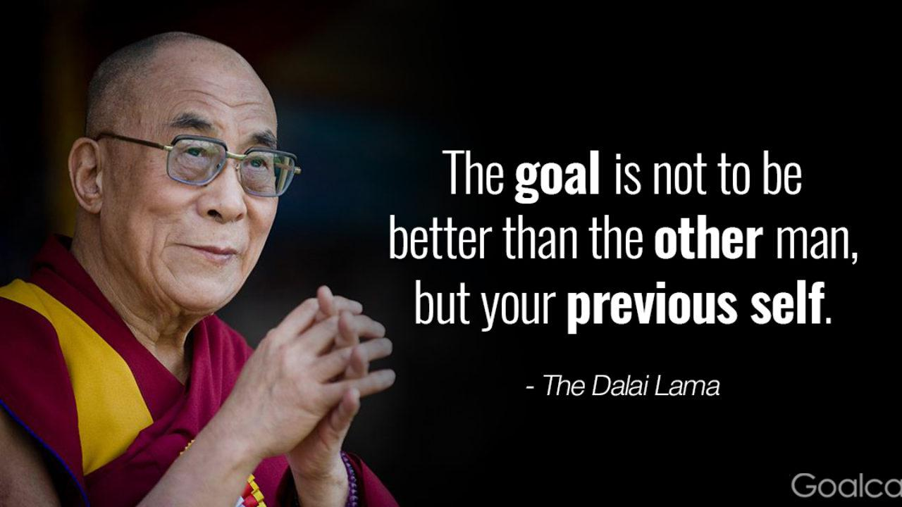 The goal is not to be better than the other man, but your previous self. -The Dalai Lama [1280×720]