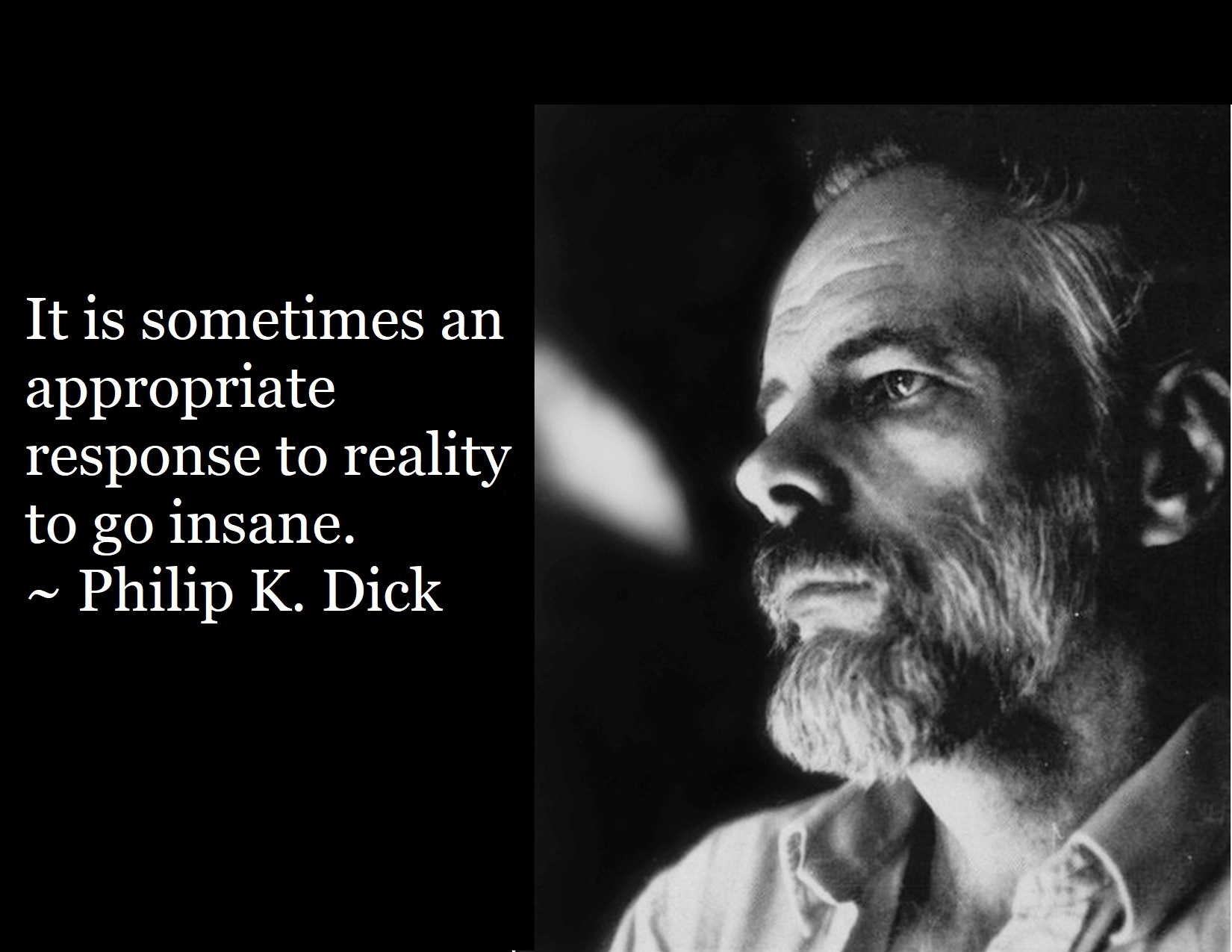 """It is sometimes an appropriate response to reality to go insane."" ― Philip K. Dick [1650*1275]"
