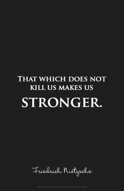 That which does not kill us, makes us stronger- Friedrich Nietzsche (420×650)