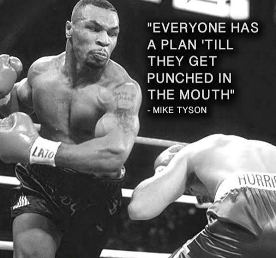 Everyone has a plan 'till they get punched in the mouth. ~ Mike Tyson (554×519)