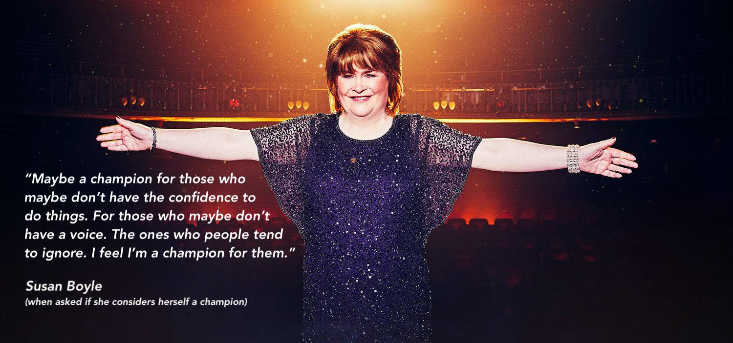 """For those who maybe don't have a voice. The ones who people tend to ignore. I feel I'm a champion for them"" – Susan Boyle [1500×703]"
