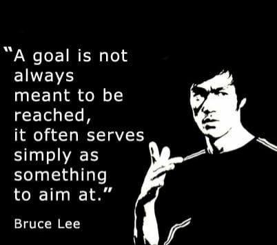 A goal is not always meant to be reached , ıt often serves simply as something to aim at . ~ Bruce Lee ( 402×356)