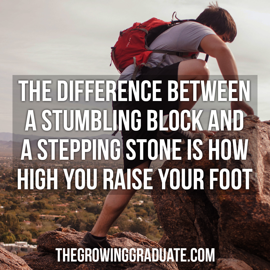 [Image] The difference between a stumbling block and a stepping stone is how high you raise your foot.