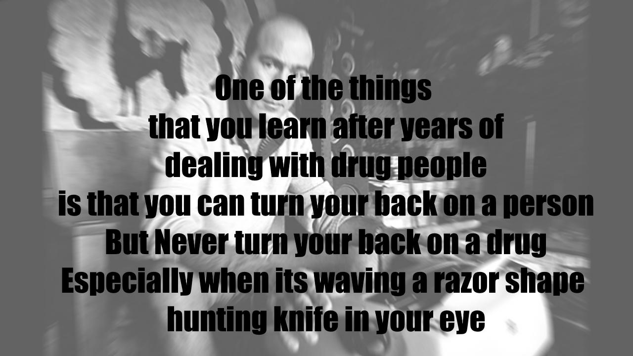 """One of the things that you learn after years of dealing with drug people is that you can turn your back on a person, But you never turn your back on a drug. Especially when its waving a razor shape hunting knife in your eye"" ~ Hunter S Thompson [1280×700]"
