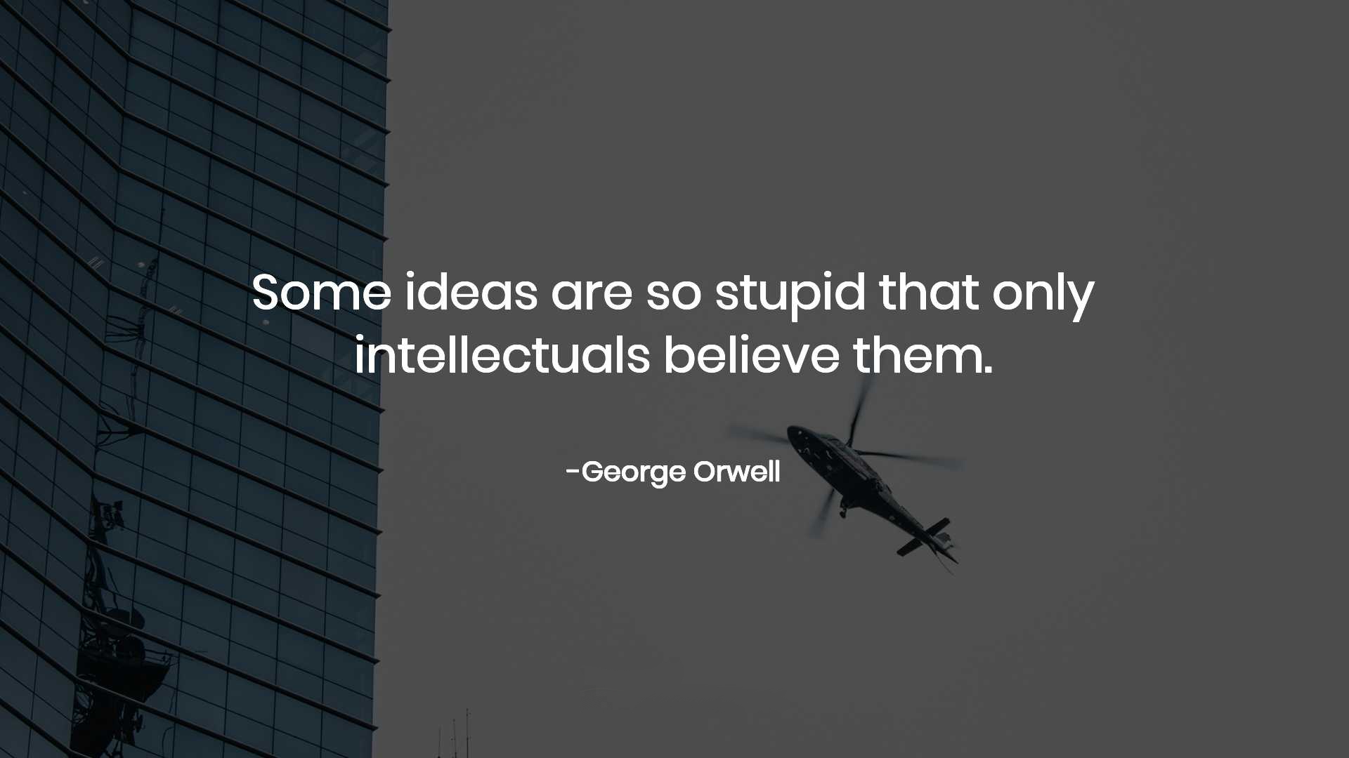 """Some ideas are so stupid that only intellectuals believe them."" – George Orwell [1920 X 1080]"