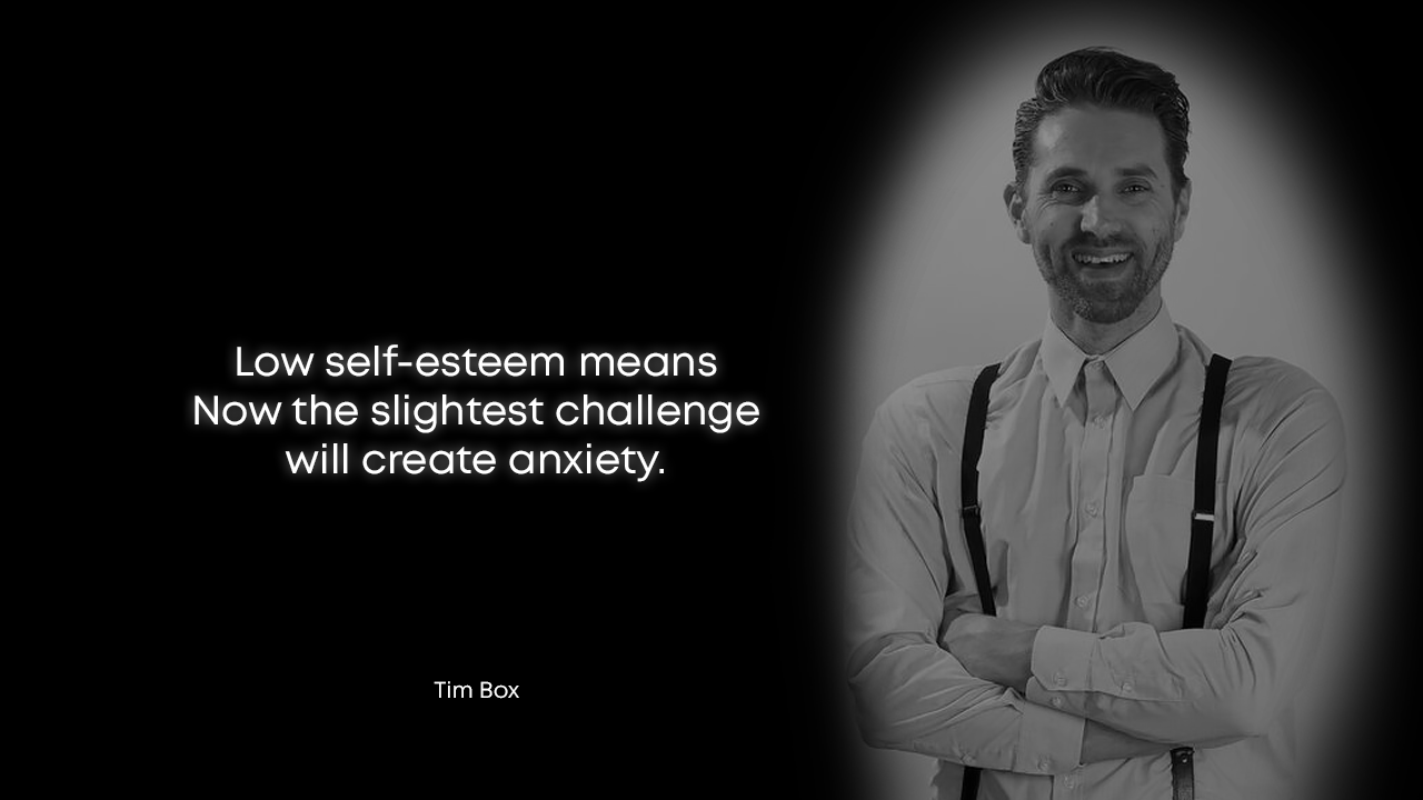 """Low self-esteem means now the slightest challenge will create anxiety…."" – Tim Box – [1280×720]"
