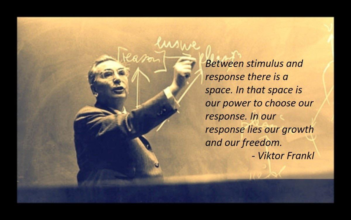 """Between stimulus and response there is a space, in that space is our power to choose our response. In our response lies our growth and our freedom."" – Viktor Frankel [1200×753]"