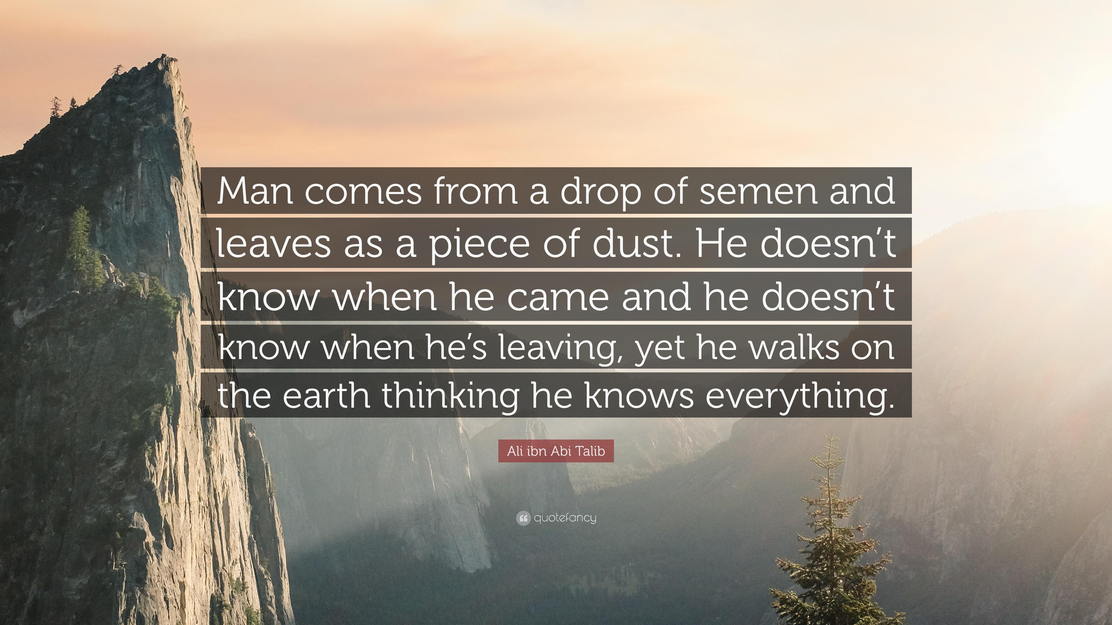 """Man comes from a drop of semen and leaves as a piece of dust. He doesn't know when he came and he doesn't know when he's leaving, yet he walks on the earth thinking he knows everything."" — Imam Ali (a.s) (3840×2160)"