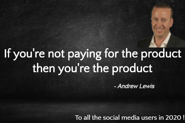 If you're not paying for the product then you're the product ~Andrew Lewis [626 x 417]
