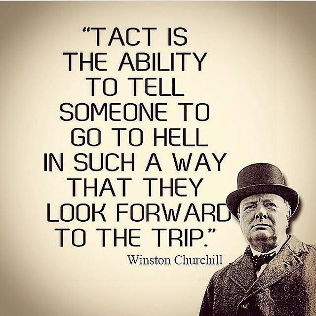 """Tact is the ability to tell someone to go to hell in such a way that they look forward to the trip"" – Winston Churchill [640 x 640]"