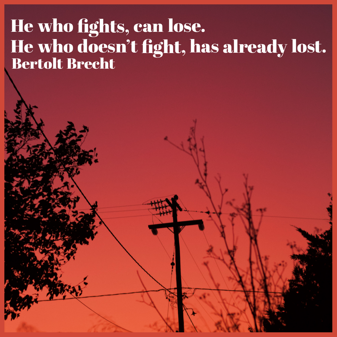 'He who fights, can lose. He who doesn't fight, has already lost.' – Bretolt Brecht [1080×1080]