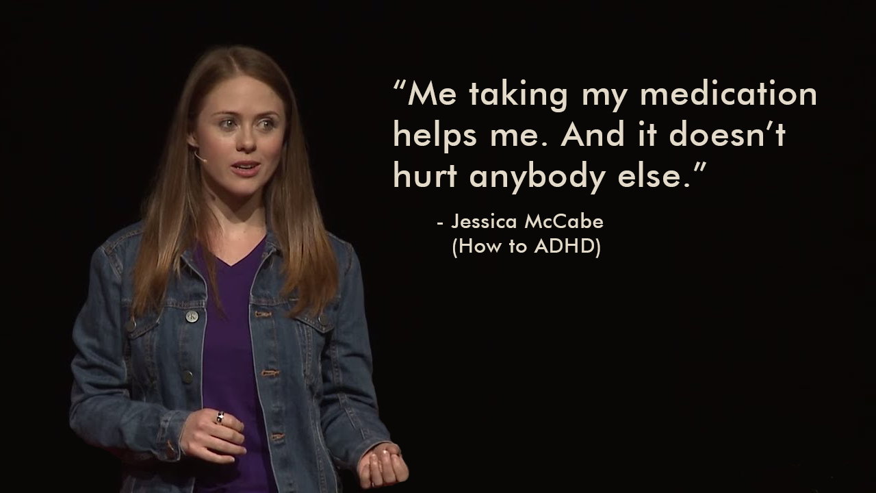 """Me taking my medication helps me. And it doesn't hurt anybody else."" – Jessica McCabe (How to ADHD) [1280×720]"