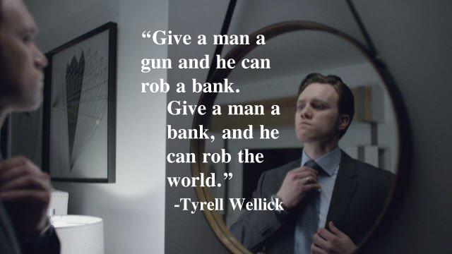 """Give a man a gun and he can rob a bank…."" – Tyrell Wellick [620×360]"