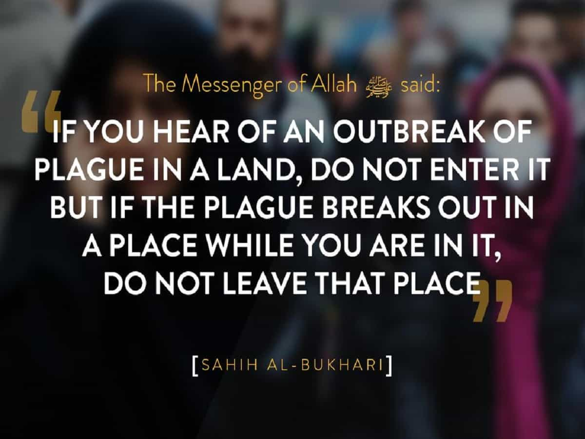 """If you hear of an outbreak of plague in a land, do not enter it; but if the plague outbreaks out in a place while you are in it, do not leave that place.""- Prophet Muhammad [1200×900]"