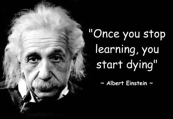 """Once you stop learning, you start dying"" ~Albert Einstein [580×399]"
