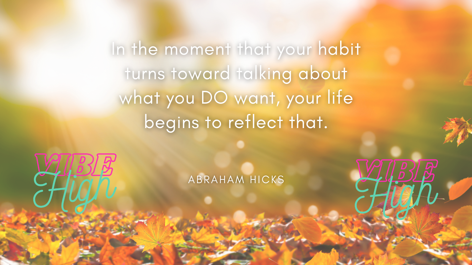 Abraham Hicks – In the moment that your habit turns toward talking about what you DO want, your life begins to reflect that. [1600×900]